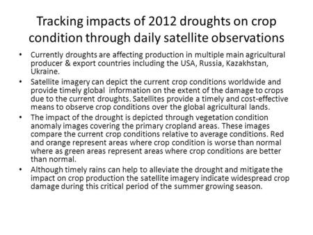 Tracking impacts of 2012 droughts on crop condition through daily satellite observations Currently droughts are affecting production in multiple main agricultural.