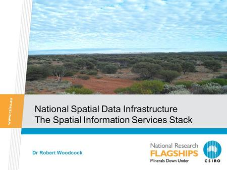 National Spatial Data Infrastructure The Spatial Information Services Stack Dr Robert Woodcock.