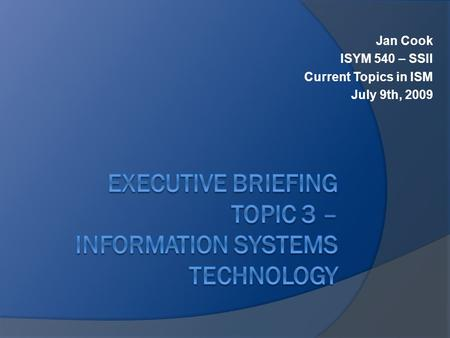 Jan Cook ISYM 540 – SSII Current Topics in ISM July 9th, 2009.