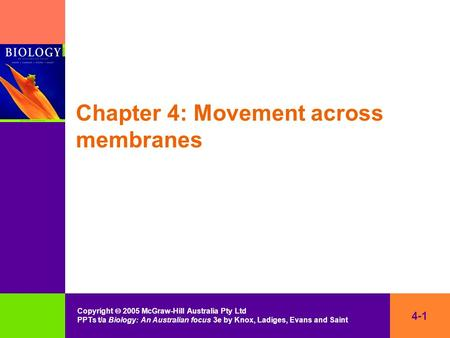 4-1 Copyright  2005 McGraw-Hill Australia Pty Ltd PPTs t/a Biology: An Australian focus 3e by Knox, Ladiges, Evans and Saint Chapter 4: Movement across.