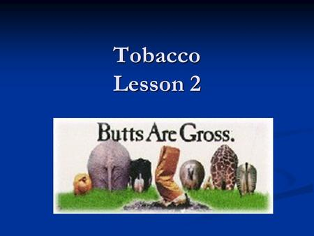 Tobacco Lesson 2. Canadian Tobacco Use Monitoring Survey (CTUMS) Indicates that smoking rates among teens have fallen in recent years. Indicates that.