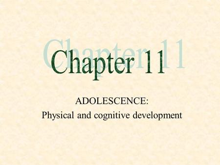ADOLESCENCE: Physical and cognitive development. Physical Development.