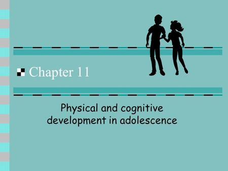 Chapter 11 Physical and cognitive development in adolescence.