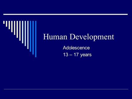 Human Development Adolescence 13 – 17 years. Physical Growth  Growth spurt Girls 9-10; slow down at 15 Boys 12-17  Boys—voice deepens; adds muscle with.