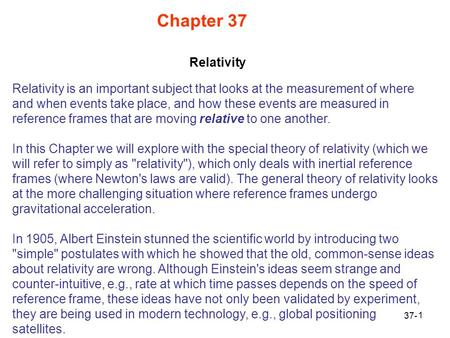1 Chapter 37 Relativity is an important subject that looks at the measurement of where and when events take place, and how these events are measured in.