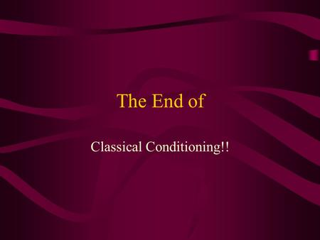 The End of Classical Conditioning!!. That brings us to WHY does Classical Conditioning exist? Perhaps it is there to help get us ready for things that.