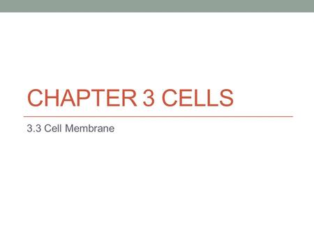 Chapter 3 Cells 3.3 Cell Membrane.
