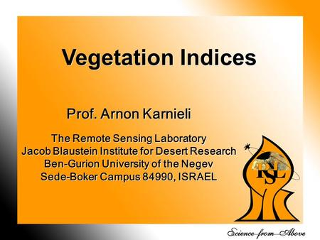 1 Vegetation Indices Prof. Arnon Karnieli The Remote Sensing Laboratory Jacob Blaustein Institute for Desert Research Ben-Gurion University of the Negev.
