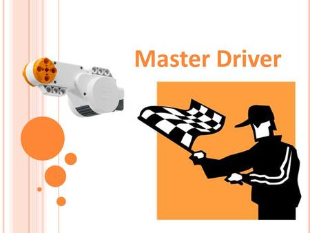 Master Driver. Master Driver Activity Your Engineering Challenge Make your robot move in a straight line from the start position, and make it stop accurately,