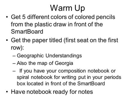 Warm Up Get 5 different colors of colored pencils from the plastic draw in front of the SmartBoard Get the paper titled (first seat on the first row):