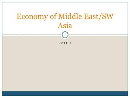UNIT 6 Economy of Middle East/SW Asia. BA Video  335  335.