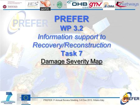 PREFER 1 st Annual Review Meeting, 5-6 Dec 2013, Milano-Italy PREFER WP 3.2 Information support to Recovery/Reconstruction Task 7 Damage Severity Map PREFER.
