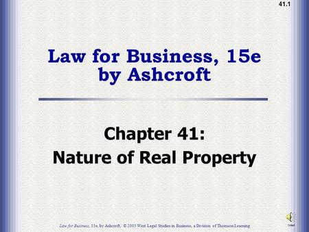 41.1 Law for Business, 15e by Ashcroft Chapter 41: Nature of Real Property Law for Business, 15e, by Ashcroft, © 2005 West Legal Studies in Business, a.