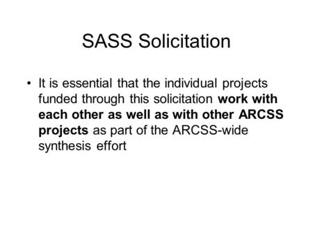 SASS Solicitation It is essential that the individual projects funded through this solicitation work with each other as well as with other ARCSS projects.