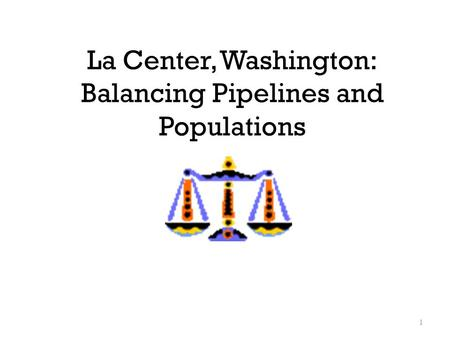 La Center, Washington: Balancing Pipelines and Populations 1.