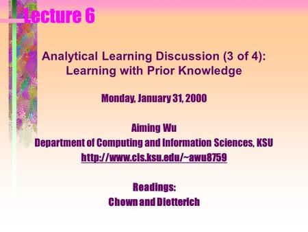 Monday, January 31, 2000 Aiming Wu Department of Computing and Information Sciences, KSU  Readings: Chown and Dietterich.