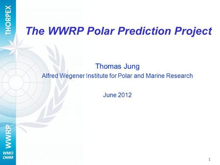 WWRP The WWRP Polar Prediction Project Thomas Jung Alfred Wegener Institute for Polar and Marine Research June 2012 1.