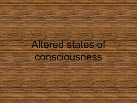 Altered states of consciousness. Do Now 5 Questions 5 Minutes.