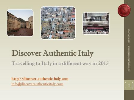 Discover Authentic Italy Travelling to Italy in a different way in 2015  February 2015.