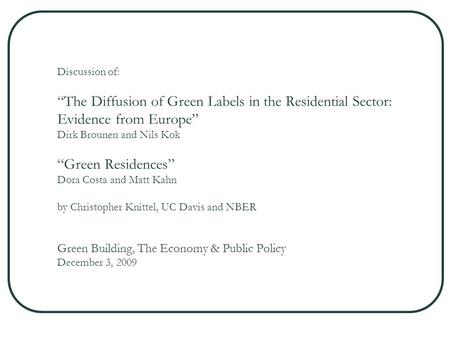 "Discussion of: ""The Diffusion of Green Labels in the Residential Sector: Evidence from Europe"" Dirk Brounen and Nils Kok ""Green Residences"" Dora Costa."