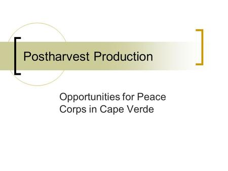 Postharvest Production Opportunities for Peace Corps in Cape Verde.
