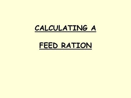 CALCULATING A FEED RATION. Factors to consider Present state of condition and health. Size and type. Age. Weight. Amount of work. Temperament. Ability.