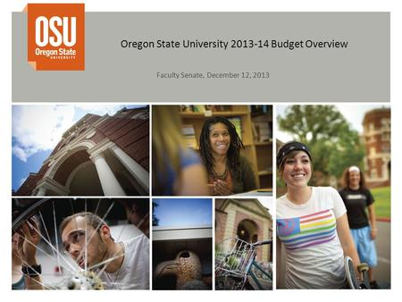 Oregon State University 2013-14 Budget Overview Faculty Senate, December 12, 2013.