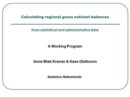 Calculating regional gross nutrient balances Anne Miek Kremer & Kees Olsthoorn from statistical and administrative data Statistics Netherlands A Working.