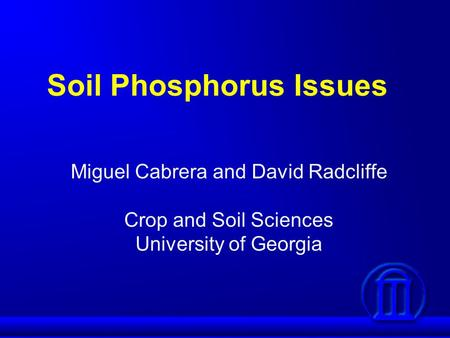Soil Phosphorus Issues Miguel Cabrera and David Radcliffe Crop and Soil Sciences University of Georgia.
