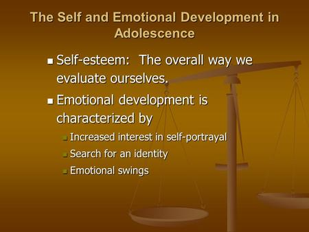 Self-esteem: The overall way we evaluate ourselves. Self-esteem: The overall way we evaluate ourselves. Emotional development is characterized by Emotional.