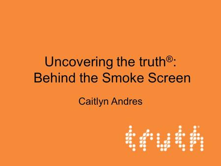 Uncovering the truth ® : Behind the Smoke Screen Caitlyn Andres.