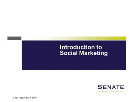 Copyright Senate 2004 Introduction to Social Marketing.