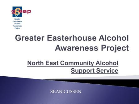 North East Community Alcohol Support Service SEAN CUSSEN.