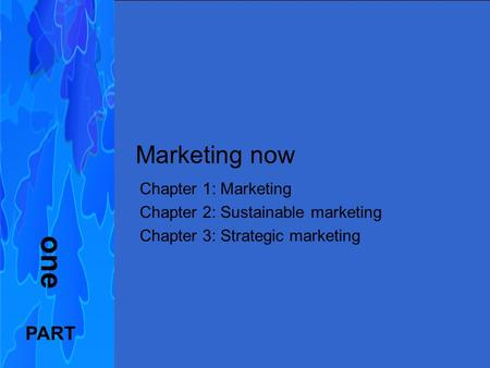 Principles of Marketing FIFTH EUROPEAN EDITION Kotler, Armstrong, Wong, Saunders Marketing now Chapter 1: Marketing Chapter 2: Sustainable marketing Chapter.