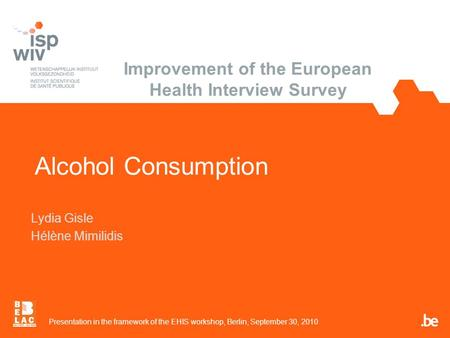 Alcohol Consumption Lydia Gisle Hélène Mimilidis Presentation in the framework of the EHIS workshop, Berlin, September 30, 2010 Improvement of the European.