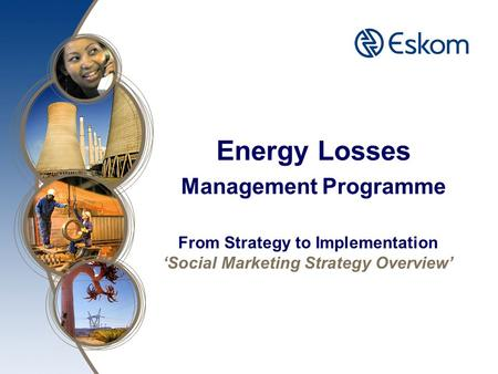 Energy Losses Management Programme From Strategy to Implementation 'Social Marketing Strategy Overview'