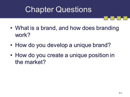 Chapter Questions What is a brand, and how does branding work? How do you develop a unique brand? How do you create a unique position in the market? ©