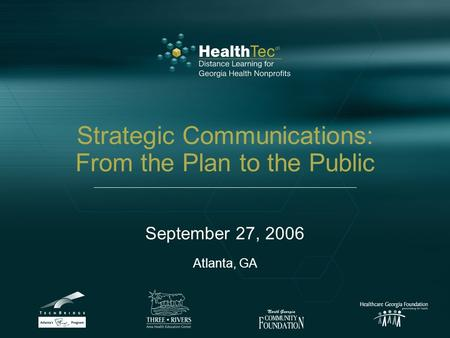 Strategic Communications: From the Plan to the Public September 27, 2006 Atlanta, GA.