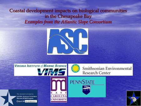 Coastal development impacts on biological communities in the Chesapeake Bay Examples from the Atlantic Slope Consortium R-82868401.
