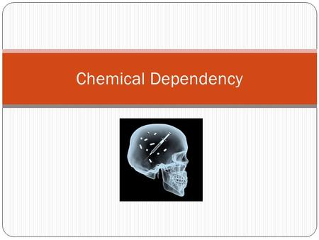 Chemical Dependency. Key Terms: Chemical Dependency = Drug addicted or alcoholic Tolerance = needing more and more to get the same feeling or high Increases.