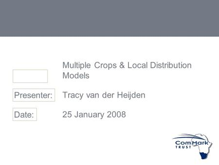 Multiple Crops & Local Distribution Models Tracy van der Heijden 25 January 2008 Presenter: Date: