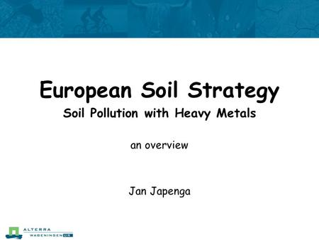 European Soil Strategy Soil Pollution with Heavy Metals an overview Jan Japenga.