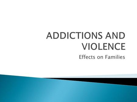 Effects on Families.  The drugs and alcohol used by the substance abuser are intoxicants.  Over a period of time, many family members begin to experience.