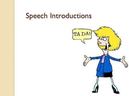 Speech Introductions. Purpose of the Introduction To capture the audience's attention (Attention Device) To develop interest in the subject (Justification)