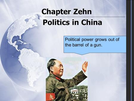 Chapter Zehn Politics in China Political power grows out of the barrel of a gun.