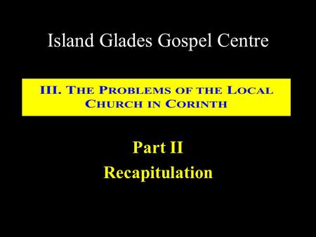Island Glades Gospel Centre Part II Recapitulation.