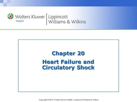 Copyright © 2011 Wolters Kluwer Health | Lippincott Williams & Wilkins Chapter 20 Heart Failure and Circulatory Shock.