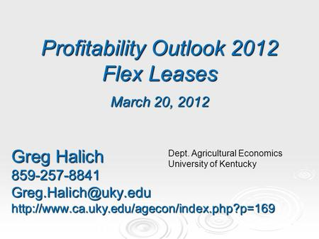 Profitability Outlook 2012 Flex Leases March 20, 2012 Greg Halich Dept. Agricultural.