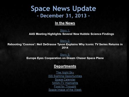 Space News Update - December 31, 2013 - In the News Story 1: Story 1: AAS Meeting Highlights Several New Hubble Science Findings Story 2: Story 2: Rebooting.