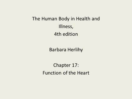 The Human Body in Health and Illness, 4th edition Barbara Herlihy Chapter 17: Function of the Heart.
